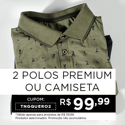 2 Polos Premium ou Camiseta